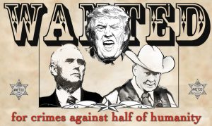 Trump-wanted-for-crimes-against-half-of-humanity-300x179